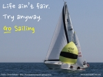 Life ain't fair. Try anyway. #GoSailing